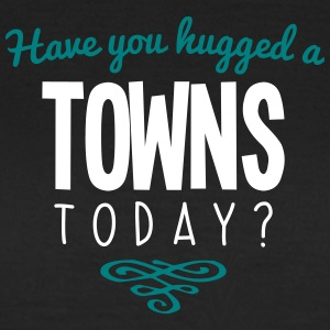 have you hugged a towns name today - Women's T-Shirt