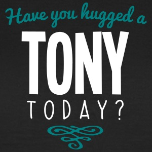 have you hugged a tony name today - Women's T-Shirt