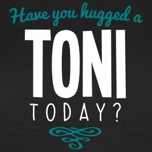 have you hugged a toni name today - Women's T-Shirt