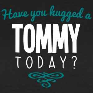 have you hugged a tommy name today - Women's T-Shirt