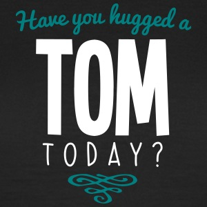 have you hugged a tom name today - Women's T-Shirt