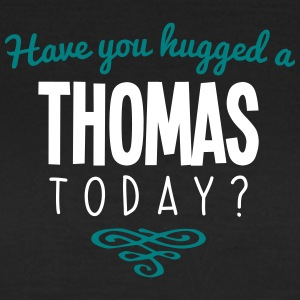 have you hugged a thomas name today - Women's T-Shirt
