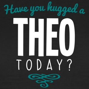 have you hugged a theo name today - Women's T-Shirt