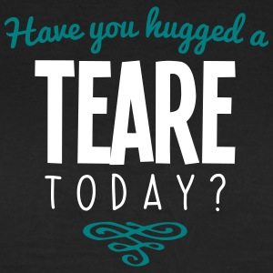 have you hugged a teare name today - Women's T-Shirt