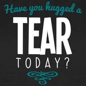 have you hugged a tear name today - Women's T-Shirt