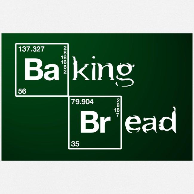 Baking Bread / Breaking Bad