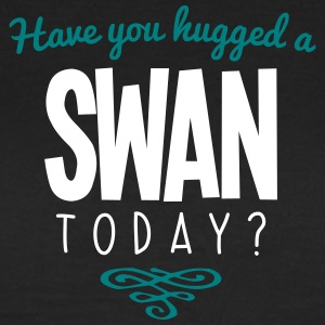 have you hugged a swan name today - Women's T-Shirt