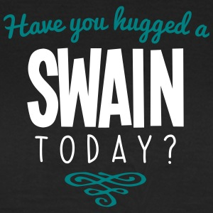 have you hugged a swain name today - Women's T-Shirt