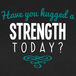 have you hugged a strength name today - Women's T-Shirt