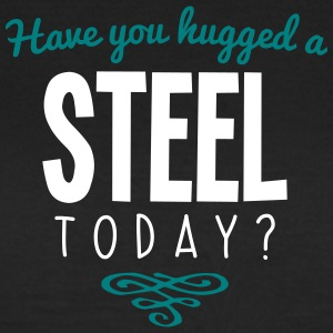 have you hugged a steel name today - Women's T-Shirt