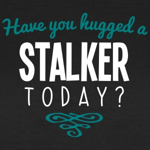 have you hugged a stalker name today - Women's T-Shirt
