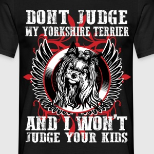 Dont Judge My Yorkshire Terrier T-Shirts - Men's T-Shirt