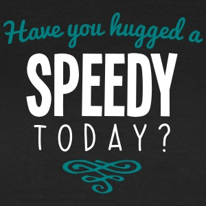 have you hugged a speedy name today - Women's T-Shirt