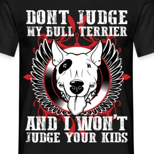 Dont Judge My Bull Terrier T-Shirts - Men's T-Shirt