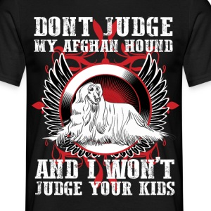 Dont Judge My Afghan Hound T-Shirts - Men's T-Shirt