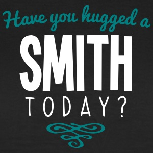have you hugged a smith name today - Women's T-Shirt