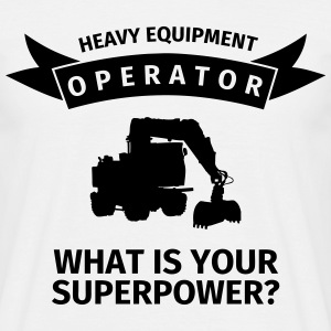 Heavy Equipment Operator - What is Your Superpower T-shirts - Mannen T-shirt