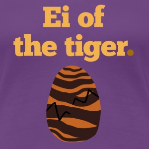 Ei of the Tiger. T-Shirts - Frauen Premium T-Shirt