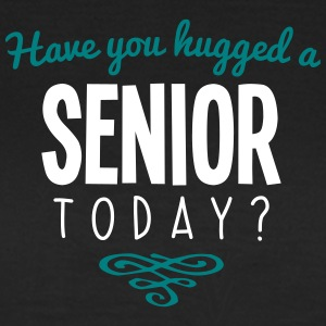 have you hugged a senior name today - Women's T-Shirt