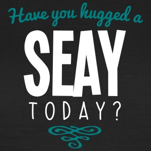 have you hugged a seay name today - Women's T-Shirt