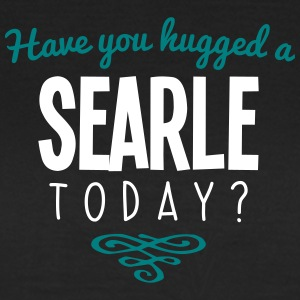 have you hugged a searle name today - Women's T-Shirt