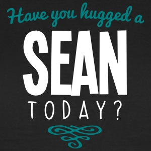 have you hugged a sean name today - Women's T-Shirt
