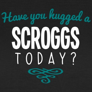 have you hugged a scroggs name today - Women's T-Shirt