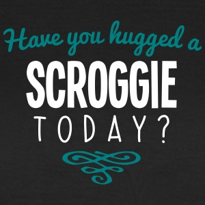 have you hugged a scroggie name today - Women's T-Shirt