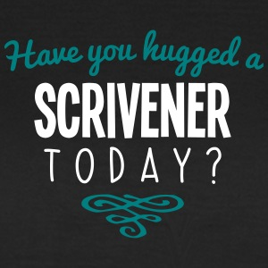 have you hugged a scrivener name today - Women's T-Shirt