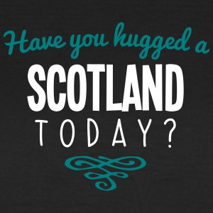 have you hugged a scotland name today - Women's T-Shirt