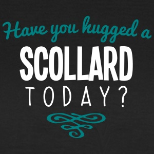 have you hugged a scollard name today - Women's T-Shirt
