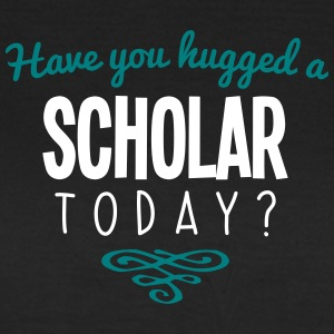 have you hugged a scholar name today - Women's T-Shirt