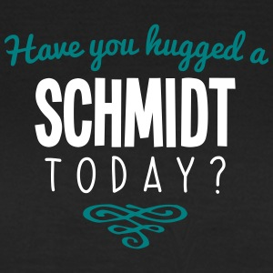 have you hugged a schmidt name today - Women's T-Shirt