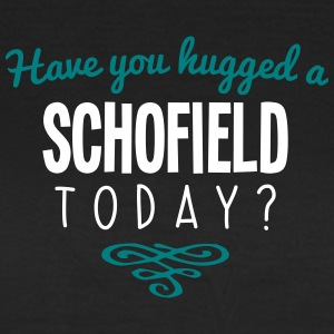 have you hugged a schofield name today - Women's T-Shirt