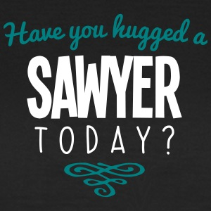 have you hugged a sawyer name today - Women's T-Shirt
