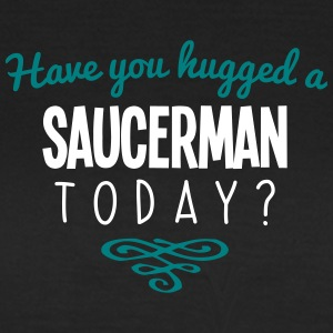 have you hugged a saucerman name today - Women's T-Shirt