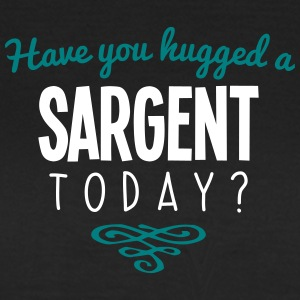 have you hugged a sargent name today - Women's T-Shirt