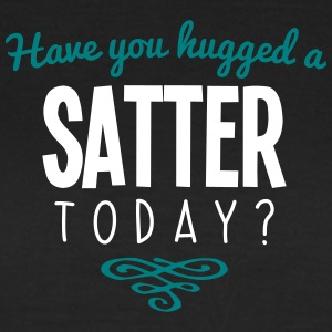 have you hugged a satter name today - Women's T-Shirt
