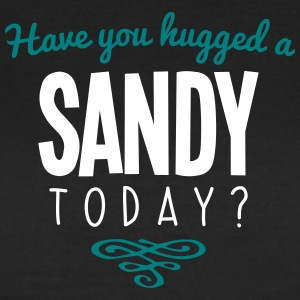 have you hugged a sandy name today - Women's T-Shirt
