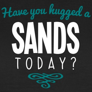 have you hugged a sands name today - Women's T-Shirt
