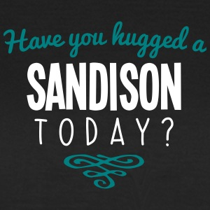 have you hugged a sandison name today - Women's T-Shirt