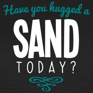 have you hugged a sand name today - Women's T-Shirt