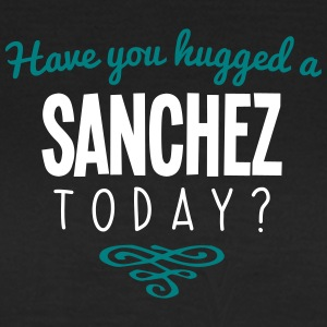 have you hugged a sanchez name today - Women's T-Shirt