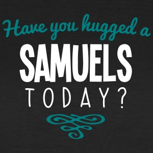 have you hugged a samuels name today - Women's T-Shirt