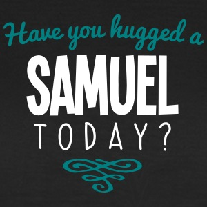 have you hugged a samuel name today - Women's T-Shirt