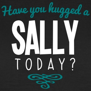 have you hugged a sally name today - Women's T-Shirt