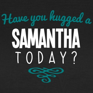 have you hugged a samantha name today - Women's T-Shirt