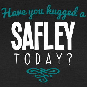 have you hugged a safley name today - Women's T-Shirt