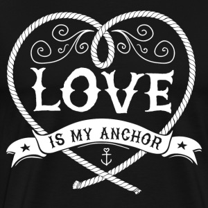 LOVE IS MY ANCHOR #1 T-Shirts - Männer Premium T-Shirt