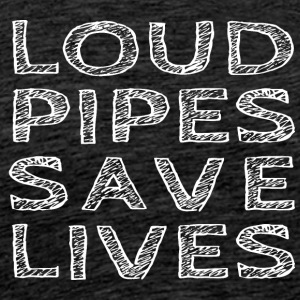 Loud Pipes Save Lives - Männer Premium T-Shirt